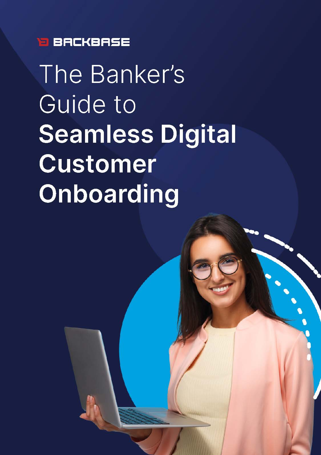 Backbase The Bankers Guide to Seamless Digital Customer Onboarding - Three reasons for banks to streamline legacy systems and go digital